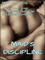Maid's Discipline (Curvy First Time Billionaire Discipline Forbidden Romance)