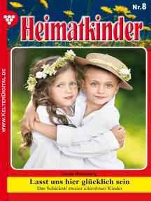 Heimatkinder 8 – Heimatroman: Lasst uns hier glücklich sein