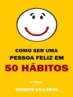 Como ser uma pessoa feliz em 50 hábitos