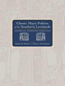 Classic Maya Polities of the Southern Lowlands: Integration, Interaction, Dissolution