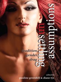 Unsettling Assumptions: Tradition, Gender, Drag