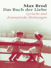 Das Buch der Liebe: Lyrische und dramatische Dichtungen