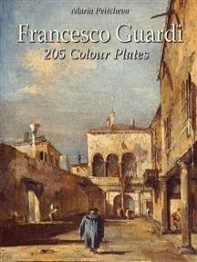 Francesco Guardi: 205 Colour Plates