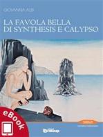La favola bella di Synthesis e Calypso