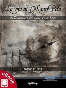 La vita di Marco Polo: Dalle memorie del nonno Luigi Polo