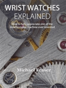 Wrist Watches Explained: How to fully appreciate one of the most complex machine ever invented