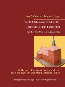 Zur Entstehungsgeschichte der Gemeinde in Klein Borstel und der Kirche Maria-Magdalenen: als Bau- und Kunstwerk der Architekten Hopp und Jäger mit dem Maler Hermann Junker