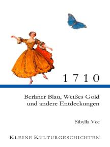 1710: Berliner Blau, Weißes Gold und andere Entdeckungen