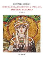 Historia de la decadencia y caída del Imperio Romano. Tomo I