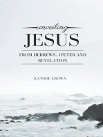 Unveiling Jesus From Hebrews, 1Peter and Revelation