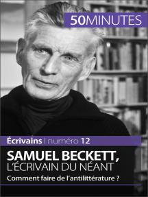 Samuel Beckett, l'écrivain du néant: Comment faire de l'antilittérature ?