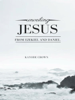 Unveiling Jesus From Ezekiel and Daniel