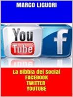 La Bibbia dei Social - Facebook - Twitter - YouTube - Traffico illimitato
