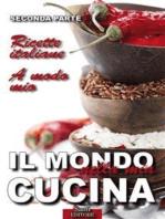 Il Mondo nella mia Cucina - Seconda parte: Ricette italiane. A modo mio.