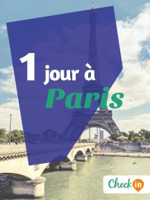 1 jour à Paris: Un guide touristique avec des cartes, des bons plans et les itinéraires indispensables