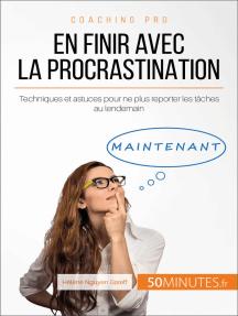 En finir avec la procrastination: Techniques et astuces pour ne plus reporter les tâches au lendemain