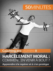 Harcèlement moral : comment en venir à bout ?: Apprendre à le repérer et à s'en protéger