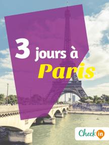 3 jours à Paris: Un guide touristique avec des cartes, des bons plans et les itinéraires indispensables