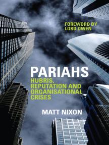 Pariahs: Hubris, Reputation and Organisational Crises