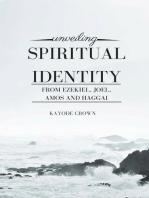 Unveiling Spiritual Identity From Ezekiel, Joel, Amos, and Haggai