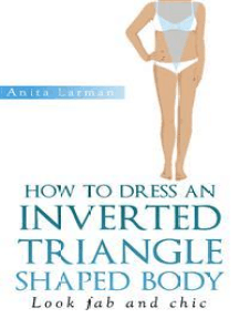 How to Dress an Inverted Triangle Shaped Body