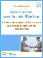 Cerco socio per la mia Startup. I 9 test per capire se hai trovato la persona giusta con cui fare impresa.