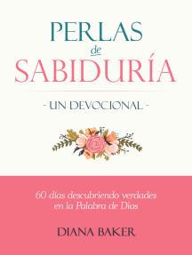 Perlas de Sabiduría: Un devocional - 60 días descubriendo verdades en la Palabra de Dios