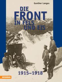 Die Front in Fels und Eis: Der Weltkrieg 1914-1918 im Hochgebirge