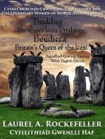 Buddug, Brenhines Iceni Prydain/Boudicca, Britain's Queen of the Iceni