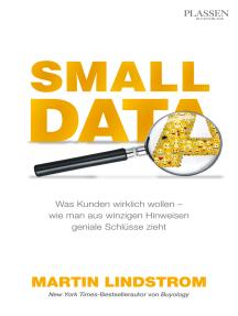 Small Data: Was Kunden wirklich wollen - wie man aus winzigen Hinweisen geniale Schlüsse zieht