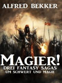Magier! Drei Fantasy-Sagas um Schwert und Magie: Alfred Bekker, #8