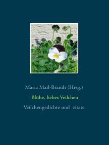 Blühe, liebes Veilchen - Veilchengedichte und -zitate: Gedichte, Zitate, Textauszüge, Poesiealbumverse und Lieder über die Frühlingsblume Veilchen (Viola) mit Farbfotos und historischen botanischen Zeichnungen