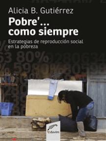 Pobre'... como siempre: Estrategias de reproducción social en la pobreza
