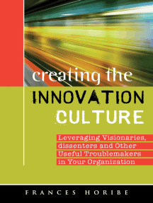 Creating the Innovation Culture: leveraging visionaries, dissenters, and other useful troublemakers in your organization