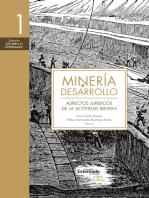 Minería y desarrollo. Tomo 1: Aspectos jurídicos de la actividad minera