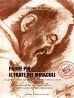 Padre Pio - il frate dei miracoli - Un profilo inedito del più grande mistico del XX secolo