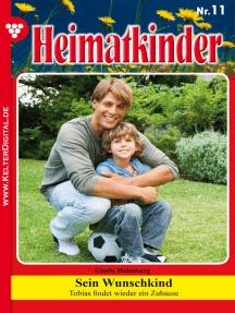 Heimatkinder 11 – Heimatroman: Sein Wunschkind