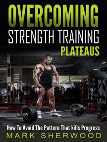 Overcoming Strength Training Plateaus