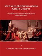 Ma è vero che hanno ucciso Giulio Cesare? I torbidi retroscena del più famoso delitto politico