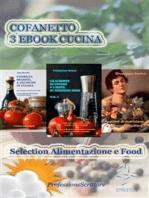 Alimentazione e Food - Nutrizione, Trucchi e Segreti in cucina, Ricette, Consigli (Cofanetto 3 Ebook Cucina)