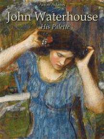 John Waterhouse: His Palette