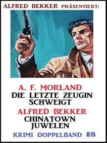 Krimi Doppelband #8: Die letzte Zeugin schweigt/ Chinatown-Juwelen: Alfred Bekker präsentiert, #8
