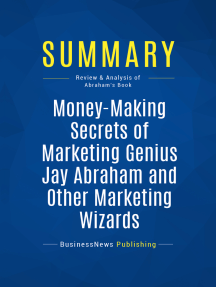 Money-Making Secrets of Marketing Genius Jay Abraham and Other Marketing Wizards (Review and Analysis of Abraham's Book)