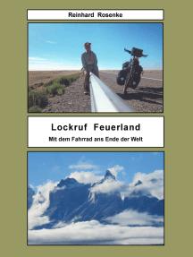 Lockruf Feuerland: Mit dem Fahrrad ans Ende der Welt