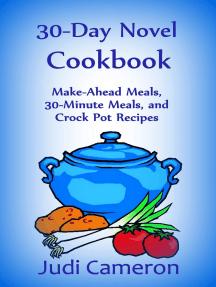 30-Day Novel Cookbook: Make-Ahead Meals, 30-Minute Meals, and Crock Pot Recipes