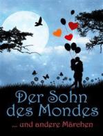 Der Sohn des Mondes ... und andere Märchen (Illustrierte Ausgabe). Märchenbuch mit Gute-Nacht-Geschichten und Kurzgeschichten für Kinder & Erwachsene