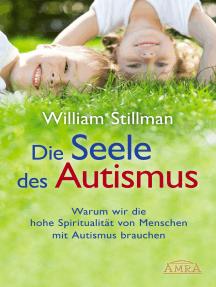 Die Seele des Autismus: Warum wir die hohe Spiritualität von Menschen mit Autismus brauchen
