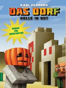 Das Dorf 2 - Kolle in Not: Roman für Minecrafter