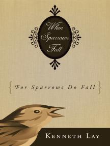 When Sparrows Fall: (For Sparrows Do Fall)