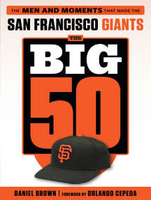 Big 50: San Francisco Giants: The Men and Moments that Made the San Francisco Giants